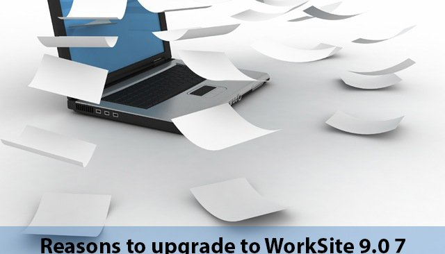 major reason you should upgrade to WorkSite 9.x